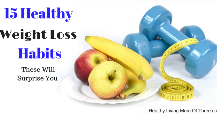15 Healthy Weight Loss Habits