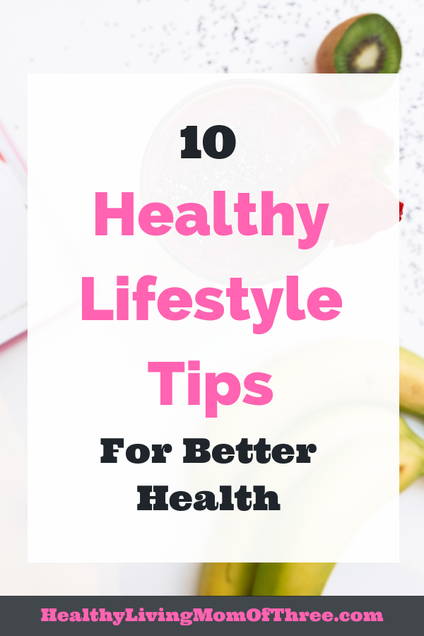 Healthy living is more than just eating well and working out. It's a lifestyle change! Here are 10 tips to live a healthy lifestyle you should be following.
